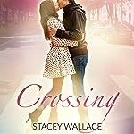 Crossing: Open Door Love Story, Book 1   Stacey Wallace