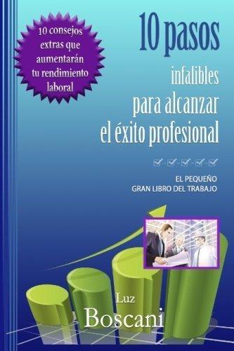 10 Pasos infalibles para alcanzar el exito profesional.: El peque?o gran libro del trabajo. (Spanish Edition) by Luz Boscani - Shopping Malls Paso El