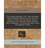 download ebook the snare broken, or, the natural and eternal deity of the son of god, as also of the holy ghost asserted by a person who having been formerly a socinian and then an arrian (1694) (paperback) - common pdf epub