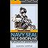 NAVY SEAL: Self Discipline: How to Become the Toughest Warrior: Self Confidence, Self Awareness, Self Control, Mental Toughness
