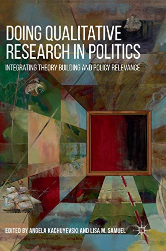 Doing Qualitative Research in Politics: Integrating Theory Building and Policy Relevance