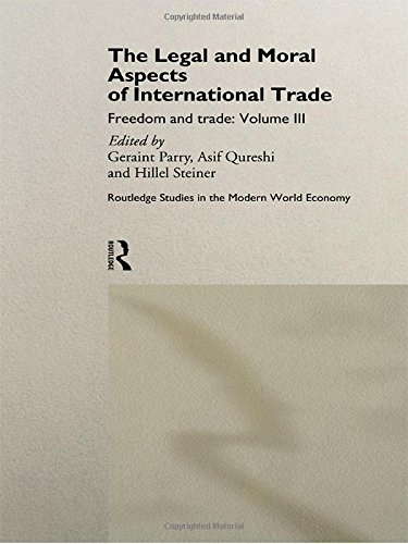 The Legal and Moral Aspects of International Trade: Freedom and Trade: Volume Three (Routledge Studies in the Modern Wor
