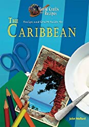 Recipe and Craft Guide to the Caribbean (World Crafts and Recipes) (World Crafts & Recipes)