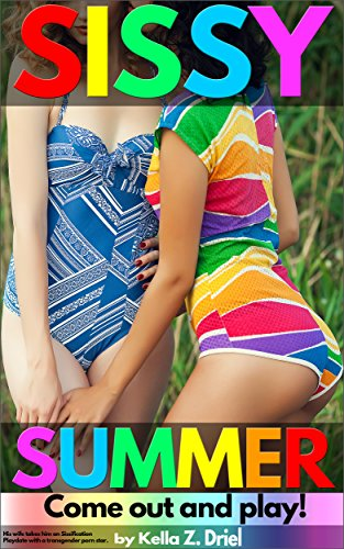 Sissy Summer: Come Out and Play!: His wife takes him on Sissification Playdate with a transgender porn star.