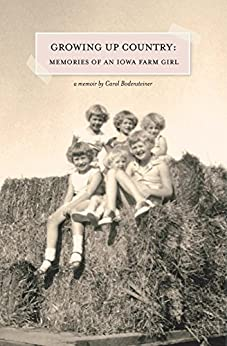 Growing Up Country: Memories of an Iowa Farm Girl by [Bodensteiner, Carol]