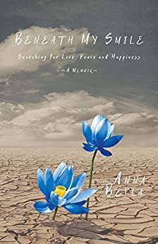 Beneath My Smile: Searching for Love, Peace and Happiness by [Bella, Anna]