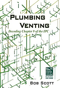 Plumbing Venting: Decoding Chapter 9 of the IPC by [Scott, Bob]