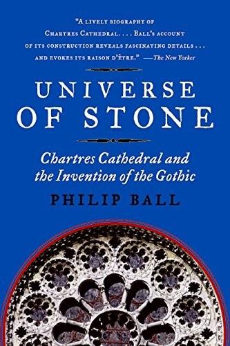 Universe of Stone: Chartres Cathedral and the Invention of the Gothic AKA Universe of Stone: A Biography of Chartres Cathedral