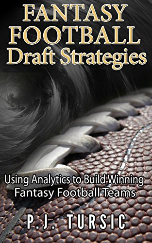 Fantasy Football Draft Strategies: Using Analytics to Build Winning Fantasy Football Teams (Best Strategy Fantasy Football Draft)