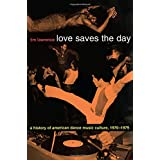 Love Saves the Day: A History of American Dance Music Culture 1970-1979