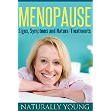 Menopause: Signs, Symptoms, Natural Treatments & Remedies (Menopause and Home Remedies)