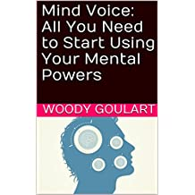 Mind Voice: All You Need to Start Using Your Mental Powers