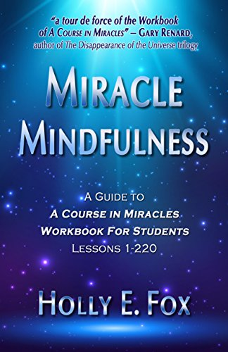 Miracle Mindfulness: A Guide To A Course In Miracles Workbook For Students, Lessons 1-220