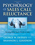 The Psychology of Sales Call Reluctance, George W. Dudley and Shannon L. Goodson, 0935907122