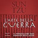 Sun Tzu l'arte della guerra: Il manuale che ogni manager deve avere Audiobook by Sun Tzu Narrated by Giancarlo De Angeli, Federica Tabori