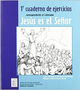1r Cuaderno de ejercicios correspondiente al Catecismo Jesús es el Señor CLARET: Amazon.es: Montserrat Martínez Deschamps, Formació Cristiana Permanent ...