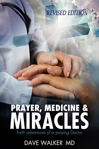 Prayer, Medicine and Miracles: Faith adventures of a praying doctor