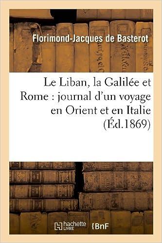 Read Online Le Liban, la Galilée et Rome : journal d'un voyage en Orient et en Italie (Éd.1869) pdf ebook
