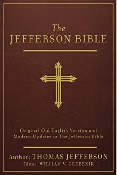 The Jefferson Bible [annotated] - Original Old English Version and Modern Updates to The Jefferson Bible by [Jefferson, Thomas]