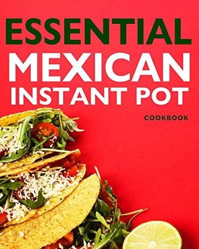 Essential Mexican Instant Pot Cookbook by Raquela Ramos