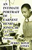 An Intimate Portrait of Earnest Henry Jones, Jr, Jerry Boyd Jones, 1627727736