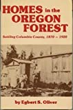 Homes in the Oregon Forest, Egbert S. Oliver, 093478437X