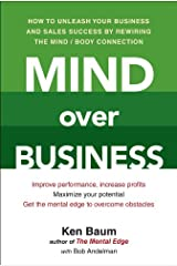 Mind Over Business: How to Unleash Your Business and Sales Success by Rewiring the Mind/Body Connect ion Kindle Edition