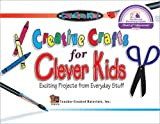 Creative Crafts for Clever Kids Exciting Projects from Everyday Stuff (Kidsworks)