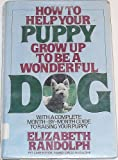 How to Help Your Puppy Grow up to Be a Wonderful Dog, Elizabeth Randolph, 0026009404