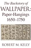The Backstory of Wallpaper: Paper-Hangings 1650-1750