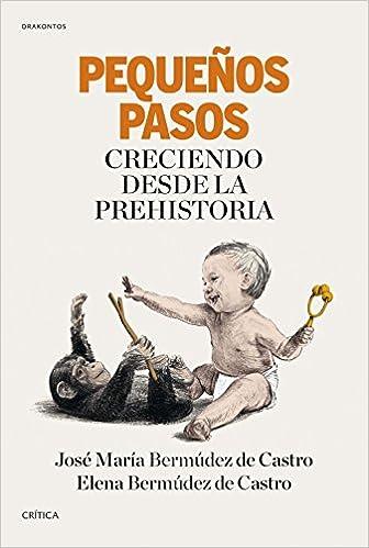 Pequeños pasos: Creciendo desde la Prehistoria Drakontos: Amazon.es: Bermúdez de Castro José Mª, Bermúdez de Castro López, Elena: Libros