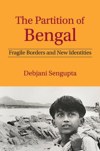 The Partition of Bengal: Fragile Borders and New Identities