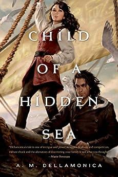 Child of a Hidden Sea by [Dellamonica, A. M.]