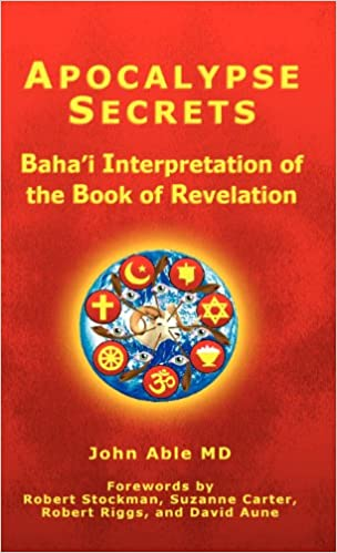 Apocalypse Secrets: Baha'i Interpretation of the Book of Revelation