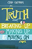 The Truth about Breaking Up, Making Up, and Moving On, Chad Eastham, 1400321158
