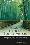 Japan's Foreign Policy, 1945-2009 : The Quest for a Proactive Policy, Togo, Kazuhiko, 9004185011