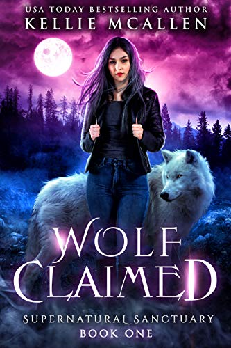Wolf Claimed: A Werewolf Shifter Romance (Supernatural Sanctuary Book 1) by [McAllen, Kellie]