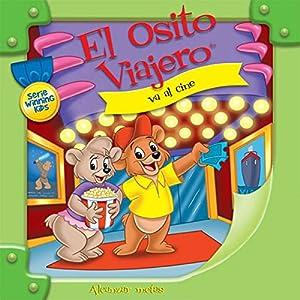 El Osito Viajero va al cine [Traveling Bear Goes to the Movies (Texto Completo)] Audiobook