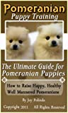 Pomeranian Puppy Training The Ultimate Guide On Pomeranian Puppies: How to Raise Happy, Healthy, Well Mannered Pomeranians