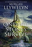 Only the Stones Survive: A Novel of the Ancient Gods and Goddesses of Irish Myth and Legend by  Morgan Llywelyn in stock, buy online here