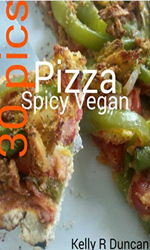 Spicy vegan pizza my spicy vegan recipes book 1 kindle edition spicy vegan pizza my spicy vegan recipes book 1 by duncan kelly forumfinder Choice Image