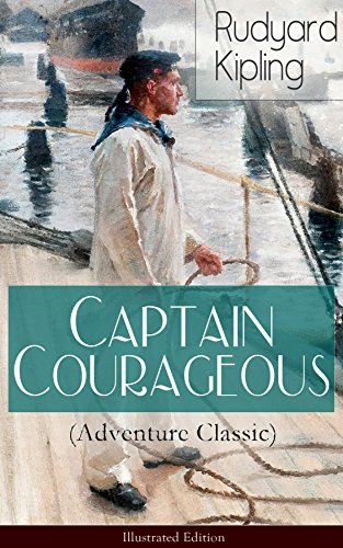 Captain Courageous (Adventure Classic) - Illustrated Edition: A Novel from one of the most popular writers in England, known for The Jungle Book, Just ... The Light That Failed por Rudyard Kipling