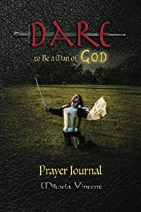 Dare to Be a Man of God Prayer Journal (no lines) (Quiet time devotion book to write in, war room tools for hearing God, walking in the Spirit. thoughts, overcome trials, stress, conflict)