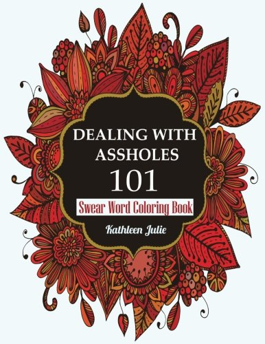 Dealing with Assholes 101: Swear Word Coloring Book ( Adult Coloring Books)