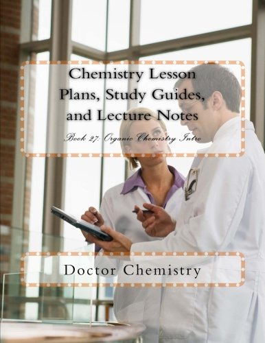 Read Online Chemistry Lesson Plans, Study Guides, and Lecture Notes: Book 27: Organic Chemistry Intro ebook
