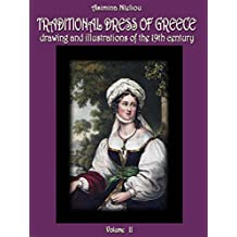 TRADITIONAL DRESS OF GREECE: DRAWING AND ILLUSTRATIONS OF THE 19TH CENTURY: VOL: II CENTRAL GREECE AND EVIA, IONIAN, SPORADES AND ARGOSARONIKOS ISLANDS, THESSALY, MACEDONIA, ASIA MINOR, CYPRUS