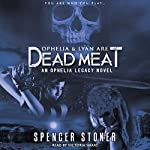 Ophelia and Lyan Are Dead Meat: Ophelia Legacy, Book 1 | Spencer Stoner