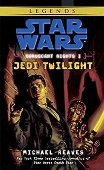 Jedi Twilight: Star Wars Legends (Coruscant Nights, Book I) (Star Wars: Coruscant Nights 1) by [Reaves, Michael]