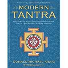 Modern Tantra: Living One of the World's Oldest, Continuously Practiced Forms of Pagan Spirituality in the New Millennium