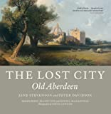 The Lost City : Old Aberdeen, Stevenson, Jane and Davidson, Peter, 184158813X